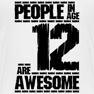 PEOPLE IN AGE 12 ARE AWESOME - Toddler Premium T-Shirt