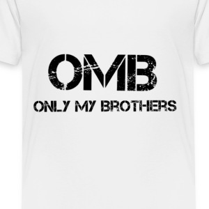 OMB-only my brothers - Toddler Premium T-Shirt