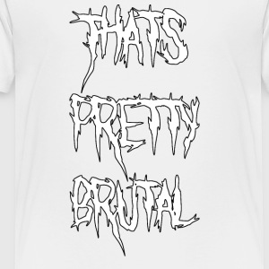 That's Pretty Brutal - Toddler Premium T-Shirt