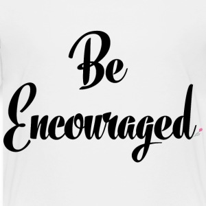 Be_Encouraged - Toddler Premium T-Shirt