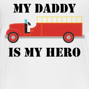 My Daddy Is My Hero Firefighter - Toddler Premium T-Shirt