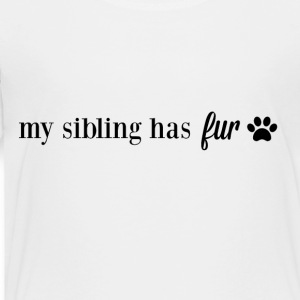 My Sibling Has Fur - Toddler Premium T-Shirt