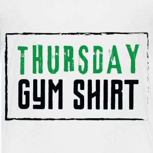 THURSDAY GYM SHIRT - Toddler Premium T-Shirt