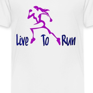 Live To Run - Toddler Premium T-Shirt