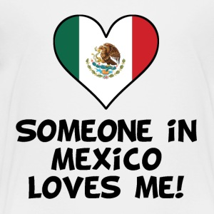 Someone In Mexico Loves Me - Toddler Premium T-Shirt