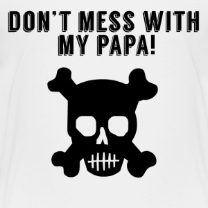 Don't Mess With My Papa - Toddler Premium T-Shirt