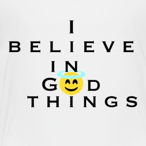 I Believe In God Things Smiley Face - Toddler Premium T-Shirt
