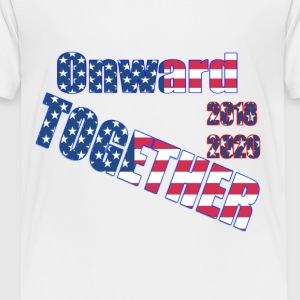 Onward Together, Vote 2018, Vote 2020 - Toddler Premium T-Shirt