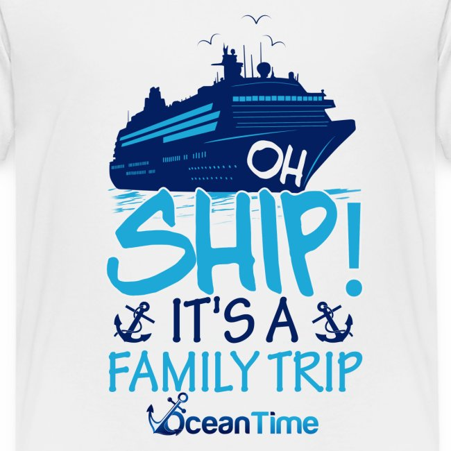 Oh Ship! it s a Family Trip