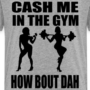 CASH ME IN THE GYM - Toddler Premium T-Shirt