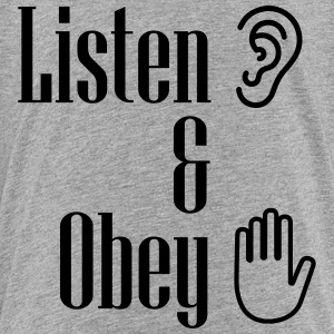 Listen and obey - Toddler Premium T-Shirt