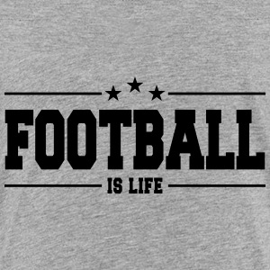Football is life 1 - Toddler Premium T-Shirt