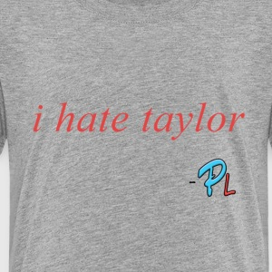 I hate Taylor Papa Quote - Toddler Premium T-Shirt