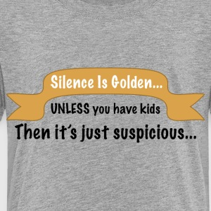 Funny Silence is Golden graphic about kids. - Toddler Premium T-Shirt