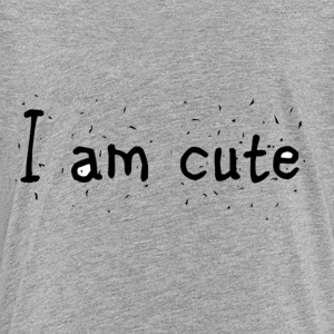 I am cute - Toddler Premium T-Shirt