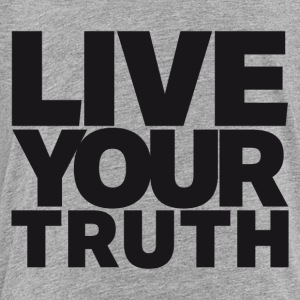LIVE YOUR TRUTH - Toddler Premium T-Shirt