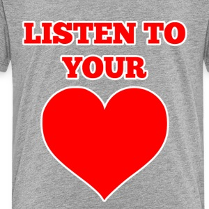 Listen to Your Heart - Toddler Premium T-Shirt