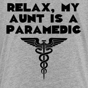 Relax My Aunt Is A Paramedic - Toddler Premium T-Shirt