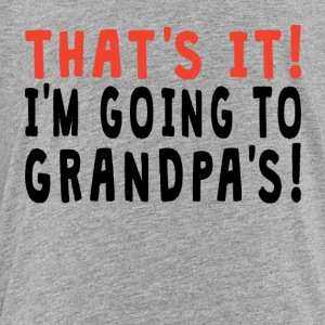 That's It I'm Going To Grandpa's - Toddler Premium T-Shirt
