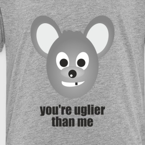 You are Ugly - Toddler Premium T-Shirt