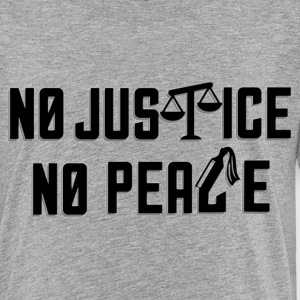 No Justice, No Peace - Toddler Premium T-Shirt