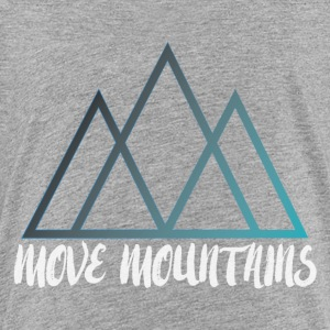 Move Mountains - Toddler Premium T-Shirt