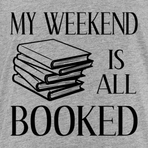 My Weekend Is All Booked - Toddler Premium T-Shirt
