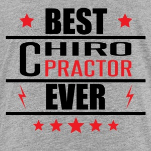 Best Chiropractor Ever - Toddler Premium T-Shirt
