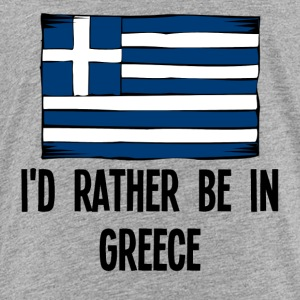 I'd Rather Be In Greece - Toddler Premium T-Shirt