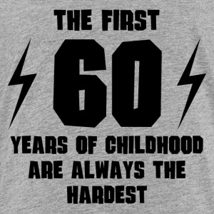 The First 60 Years Of Childhood - Toddler Premium T-Shirt