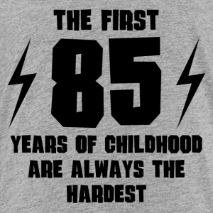 The First 85 Years Of Childhood - Toddler Premium T-Shirt