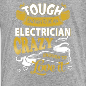 Touch enough to be an electrician - Toddler Premium T-Shirt