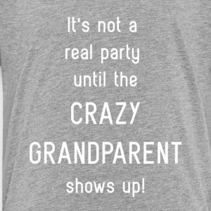 Crazy Grandparent Shows Up - Toddler Premium T-Shirt