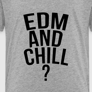 EDM and chill? - Toddler Premium T-Shirt