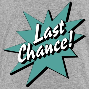 Last Chance / Chance - Toddler Premium T-Shirt
