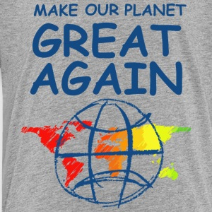Make Our Planet Great Again - Toddler Premium T-Shirt