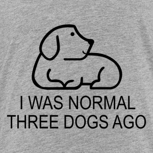 I was normal three dogs ago - Toddler Premium T-Shirt