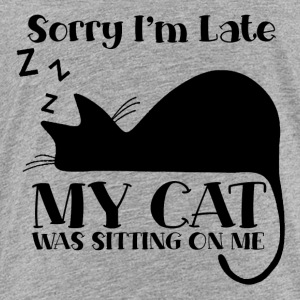 Sorry I´m late - my cat was sitting on me - Toddler Premium T-Shirt
