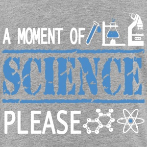 A Moment of Science Please T Shirt - Toddler Premium T-Shirt