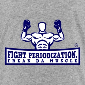 FIGHT PERIODIZATION FREAK DA MUSCLE - Toddler Premium T-Shirt