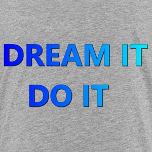 DREAM IT DO IT - Toddler Premium T-Shirt