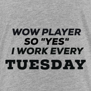 WOW Players work on Tuesday - Toddler Premium T-Shirt