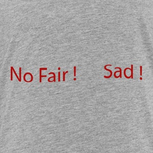 No_Fair_Sad - Toddler Premium T-Shirt