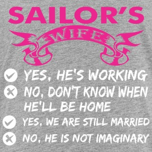 Sailors Wife Yes Hes Working - Toddler Premium T-Shirt