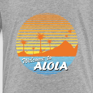 Welcome to Alola - Toddler Premium T-Shirt