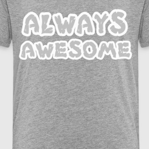 always awesome person - Toddler Premium T-Shirt