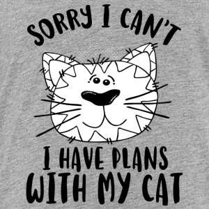 SORRY I CAN´T I HAVE PLANS WITH MY CAT - Toddler Premium T-Shirt