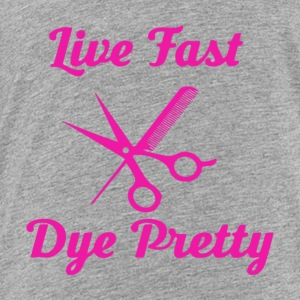 Live Fast Dye Pretty - Toddler Premium T-Shirt