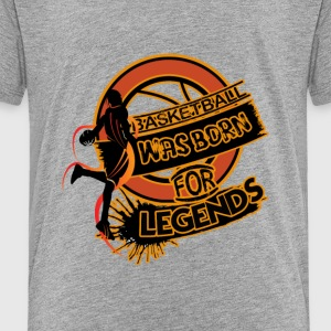 Legends Are Born To Play Basketball - Toddler Premium T-Shirt