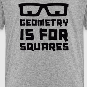 Geometry Is For Squares - Toddler Premium T-Shirt